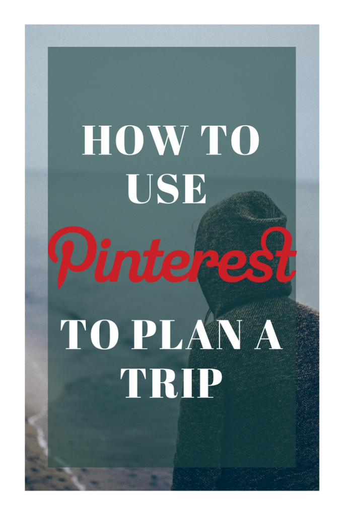 How to use Pinterest to Plan a trip